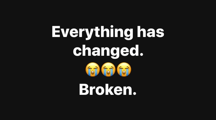 Everything has changed. Broken.