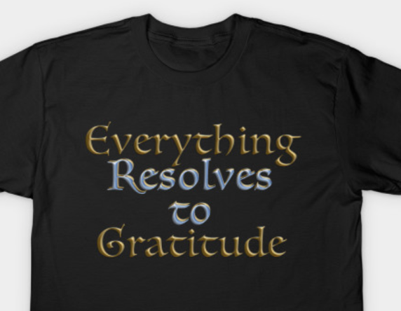 Everything Resolves to Gratitude.png